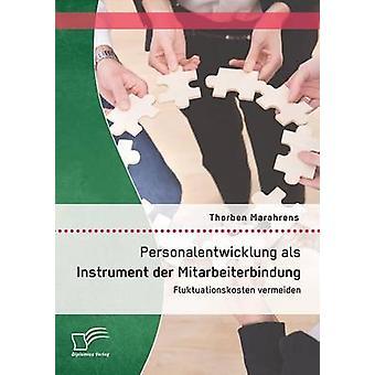 Personalentwicklung ALS Instrument Der Mitarbeiterbindung Fluktuationskosten Vermeiden par Marahrens & Thorben