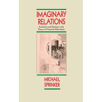 Imaginary Relations - Aesthetics and Ideology in the Theory of Histori