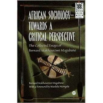 African Sociology - Towards a Critical Perspective - Collected Essays o