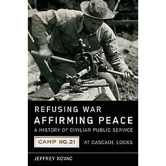Refusing War - Affirming Peace - A History of Civilian Public Service