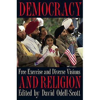 Democracy and Religion - Free Exercise and Diverse Visions by David Od