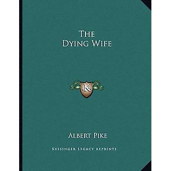 The Dying Wife by Albert Pike - 9781163049167 Book