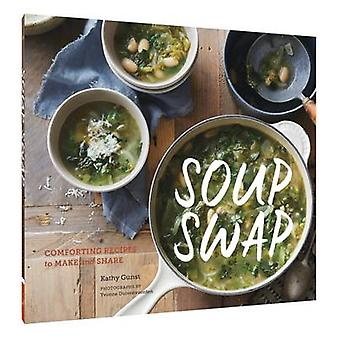 Soup Swap - Comforting Recipes to Make and Share by Kathy Gunst - 9781