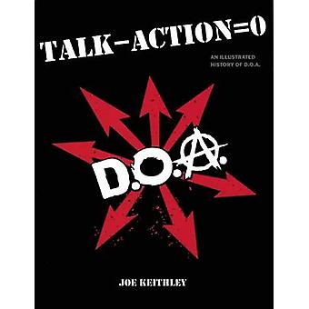 Talk - Action = Zero - An Illustrated History of D.O.A.. by Joe Keithl
