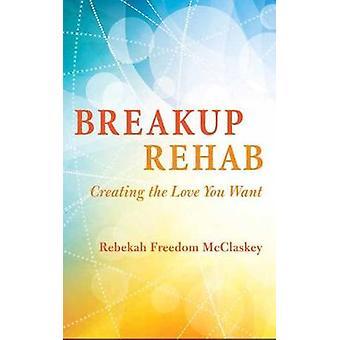 Breakup Rehab by Rebekah Freedom McClaskey - 9781608684892 Book