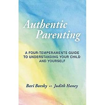Authentic Parenting - A Four-Temperaments Guide to Understanding Your