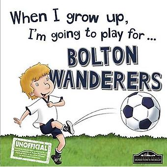 When I Grow Up I'm Going to Play for Bolton by Gemma Cary - 978178553