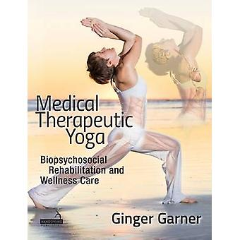 Medical Therapeutic Yoga - Biopsychosocial Rehabilitation and Wellness
