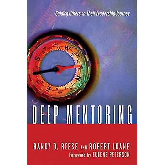 Deep Mentoring - Guiding Others on Their Leadership Journey by Randy D