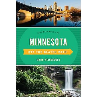 Minnesota Off the Beaten Path (R) - Discover Your Fun by Mark Weinberg