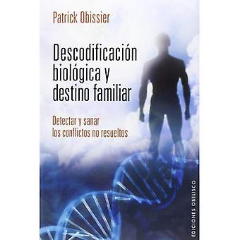 Descodificacion Biologica y Destino Familiar: Detectar y Sanar los Conflictos No Resueltos = Decoding and Biological...