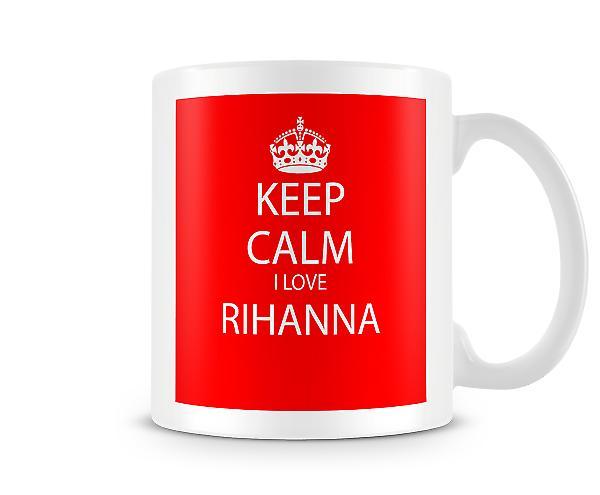 Kalmte bewaren ik hou van Rihanna bedrukte mok
