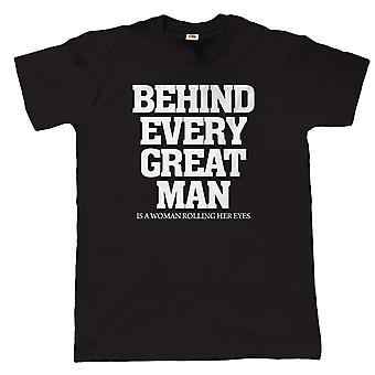 Behind Every Great Man Mens Funny T Shirt, Fathers Day Birthday Gift for Dad