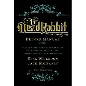 The Dead Rabbit Drinks Manual by Sean Muldoon - Jack McGarry - Ben Sc