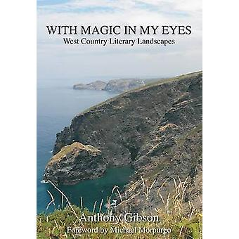 With Magic in My Eyes - West Country Literary Landscapes by Anthony Gi