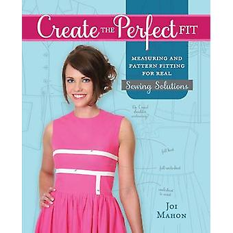 Create the Perfect Fit - Measuring and Pattern Fitting for Real Sewing