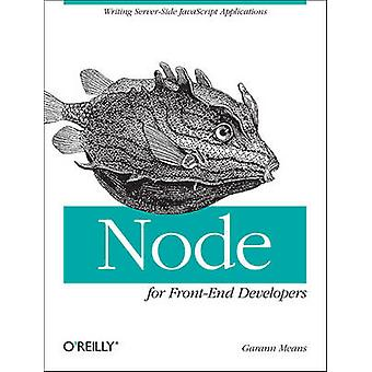 Node for Front-End Developers by Garann Means - 9781449318833 Book