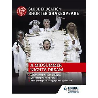 Globe Education Shorter Shakespeare - A Midsummer Night's Dream by Glo