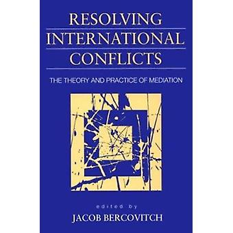 Resolving International Conflicts - Theory and Practice of Mediation b