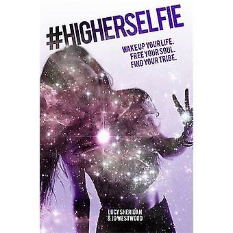 #HigherSelfie - wake Up Your Life. Libérer votre âme. Trouver votre tribu. par