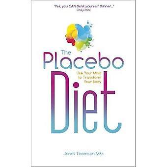 La diète de Placebo - utiliser votre esprit pour transformer votre corps par Janet Thoms