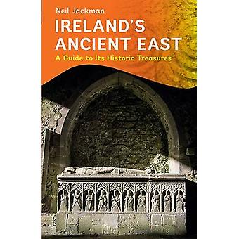 Ireland's Ancient East - A Guide to its Historic Treasures - 2016 by Ne