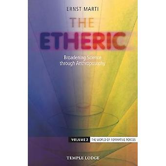 The Etheric - Broadening Science through Anthroposophy - 2 - Volume 2 - T