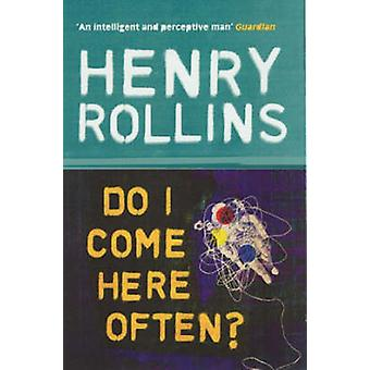 Do I Come Here Often? by Henry Rollins - 9780753510407 Book
