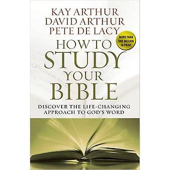 Wie Sie Ihre Bibel studieren - entdecken die lebensverändernde Annäherung an Gottes