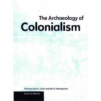 The Archaeology of Colonialism by Clair L. Lloyns - John K. Papadopou