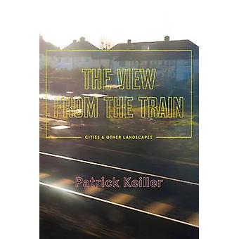 The View from the Train by Patrick Keiller - 9781781687765 Book