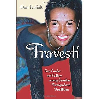 Travesti: Sex, Gender and Culture Among Brazilian Transgendered Prostitutes (Worlds of Desire: The Chicago Series on Sexuality, Gender & Culture)