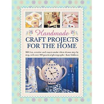 Handmade Craft Projects for the Home: 160 Fun, Creative and Easy-to-make Ideas Shown Step by Step, with Over 800...