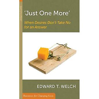 Just One More: When Desires Don't Take No for an Answer (Resources for Changing Lives)