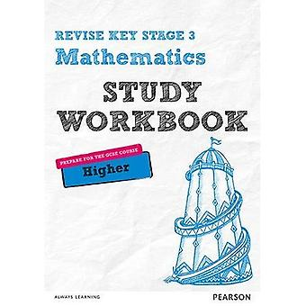 REVISE Key Stage 3 Mathematics Higher Study Workbook: Higher: Preparing for the GCSE Higher Course (REVISE KS3...
