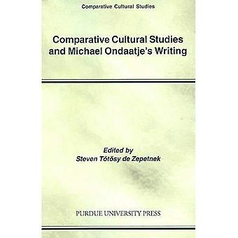 Comparative Cultural Studies and Michael Ondaatje's Writing (Comparative Cultural Studies) (Comparative Cultural Studies)