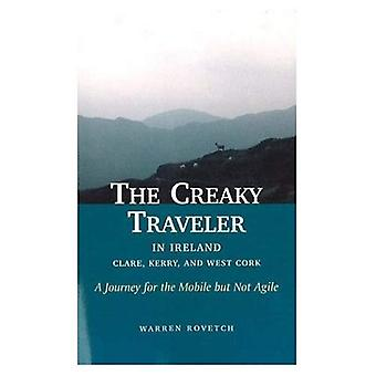 The Creaky Traveler in Ireland: Clare, Kerry and West Cork - A Journey for the Mobile But Not Agile (Creaky Traveler)