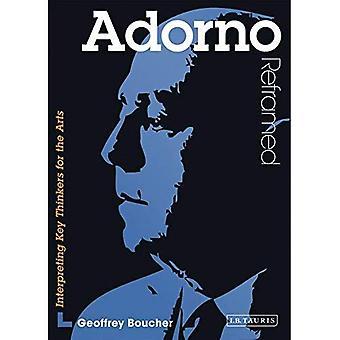 Adorno Reframed: Interpretation der wichtigsten Denker for the Arts (zeitgenössische Denker Reframed)