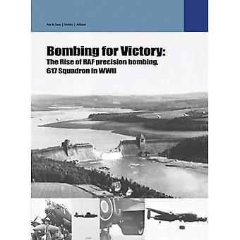 Bombing for Victory: The Rise of Raf Precision Bombing, 617 Squadron in the Wwii