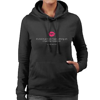I Had The Radio On Marilyn Monroe Quote Women's Hooded Sweatshirt