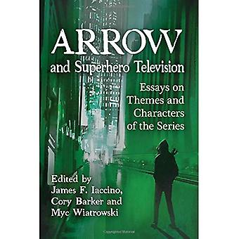 Arrow and Superhero Television: Essays on Themes and Characters of the Series