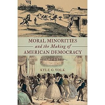 Moralische Minderheiten und die Herstellung der amerikanischen Demokratie durch Kyle G. Volk