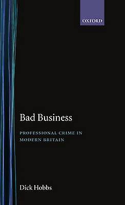 Bad Affaires Professional Crime in Modern Britain by Hobbs & Colleen A.