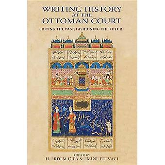 Skriver historia på den ottomanska domstolen redigering tidigare gestalta framtiden av Cipa & H. Erdem