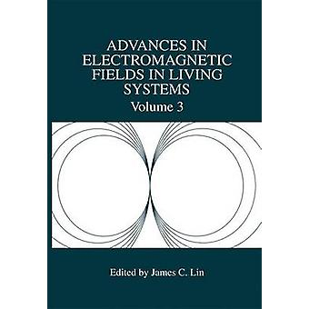 Advances in Electromagnetic Fields in Living Systems by Lin & James C.