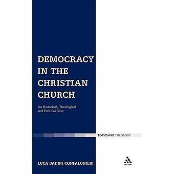 Democracy in the Christian Church An Historical Theological and Political Case by Confalonieri & Luca Badini