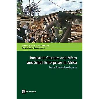 Industrial Clusters and Micro and Small Enterprises in Africa From Survival to Growth by World Bank