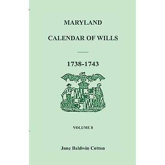 Calendário de Maryland de testamentos Volume 8 17381743 por algodão & Jane Baldwin