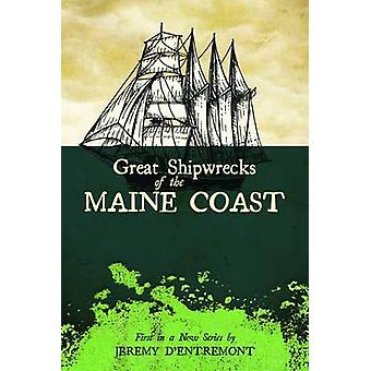 Great Shipwrecks of the Maine Coast by DEntremont & Jeremy