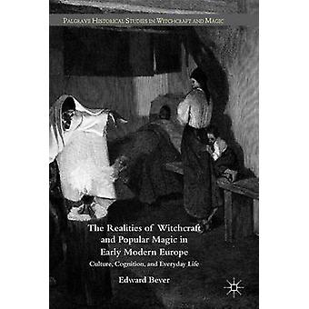 The Realities of Witchcraft and Popular Magic in Early Modern Europe Culture Cognition and Everyday Life by Bever & Edward